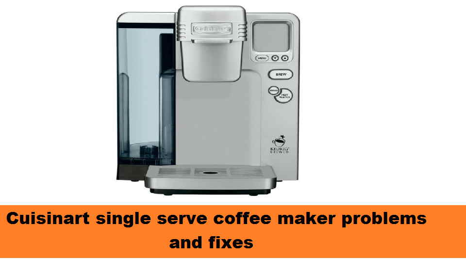 Cuisinart single serve coffee maker problems