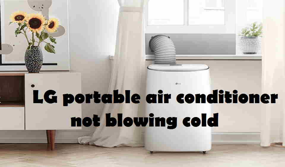 LG portable air conditioner not blowing cold