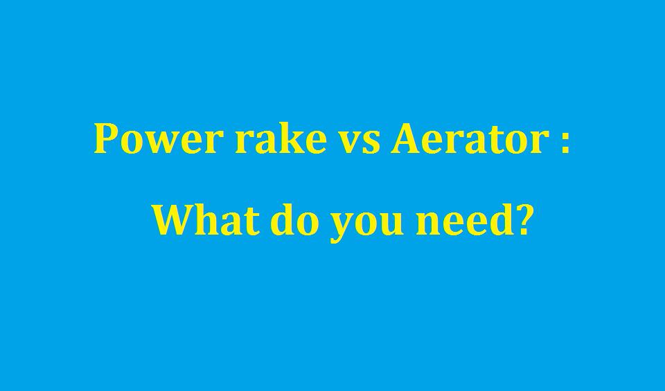 Power rake vs Aerator