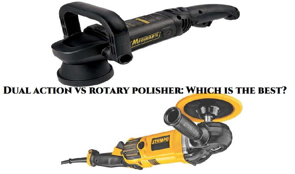 Dual action vs rotary polisher