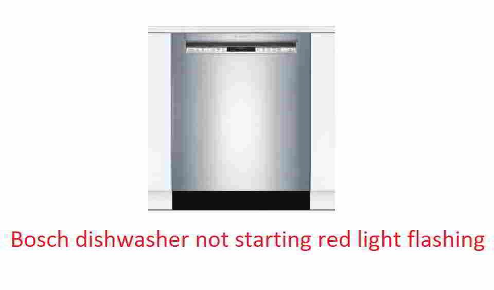 Bosch dishwasher not starting red light flashing
