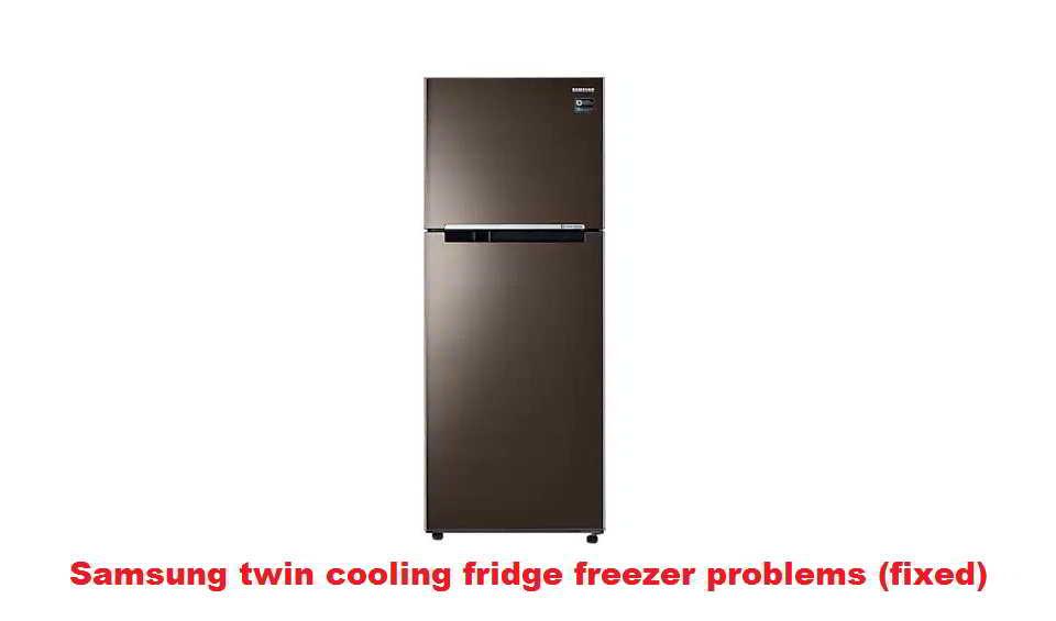 Samsung twin cooling fridge freezer problems