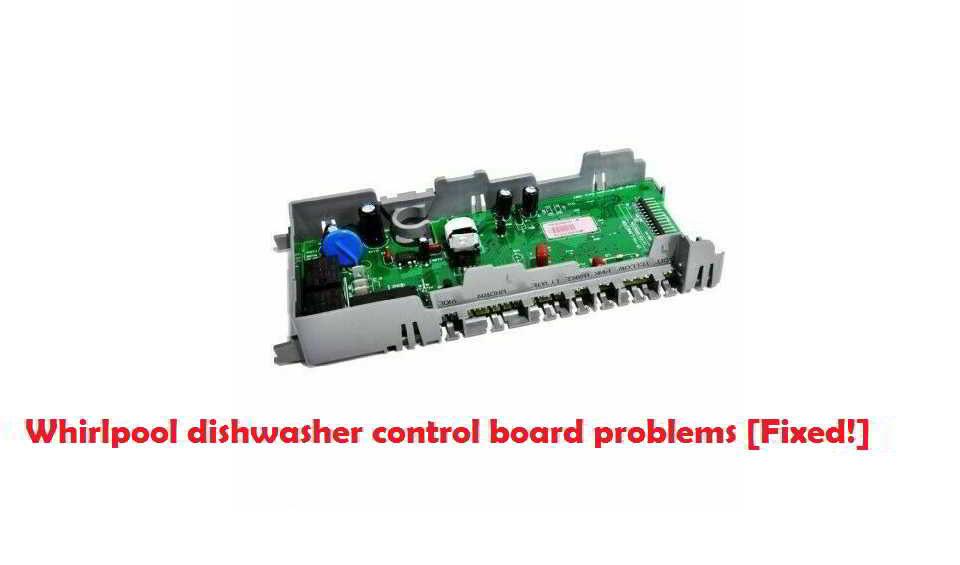 Whirlpool dishwasher control board problems