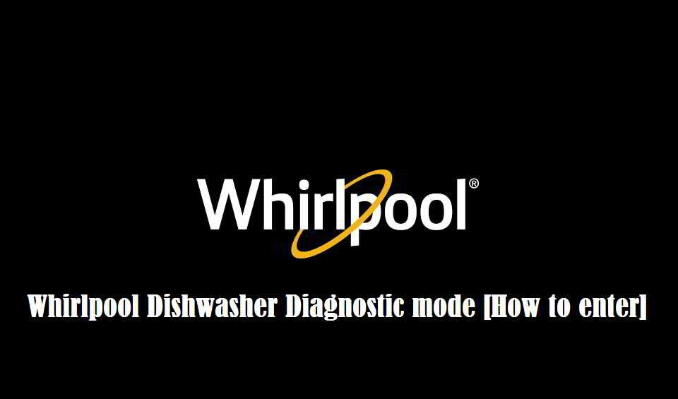 Whirlpool dishwasher diagnostic mode