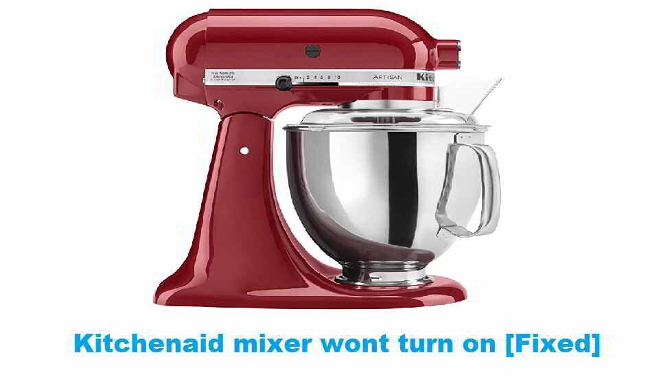 Kitchenaid mixer wont turn on