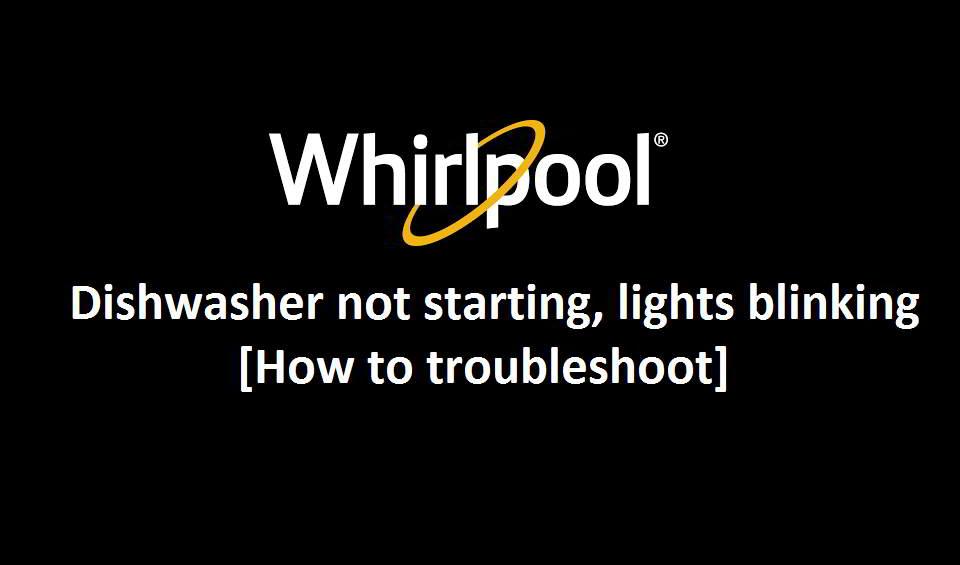 Whirlpool dishwasher not starting lights blinking