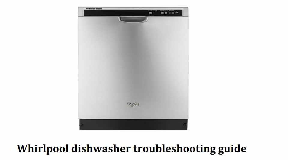 whirlpool dishwasher troubleshooting guide